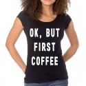 T-Shirts - OK, BUT FIRST COFFEE