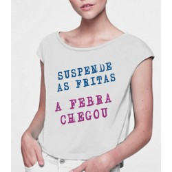 T-Shirts - SUSPENDE AS FRITAS. A FEBRA CHEGOU